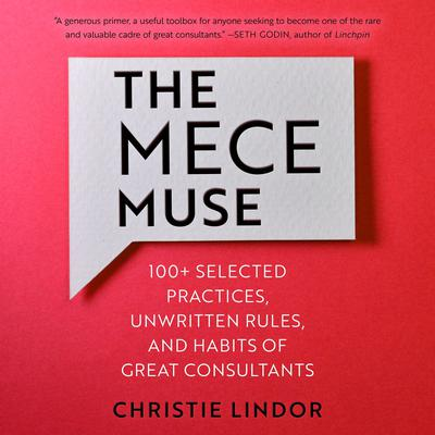 The MECE Muse: 100+ Selected Practices, Unwritten Rules, and Habits of Great Consultants Audiobook, by Christie Lindor