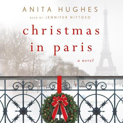 Christmas in Paris: A Novel Audiobook, by Anita Hughes