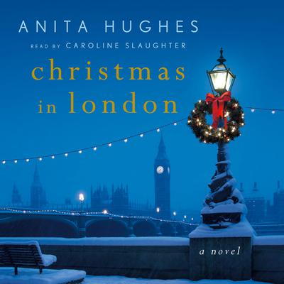 Christmas in London: A Novel Audiobook, by Anita Hughes
