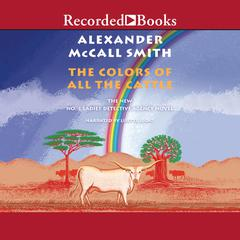 The Colors of All the Cattle Audiobook, by Alexander McCall Smith