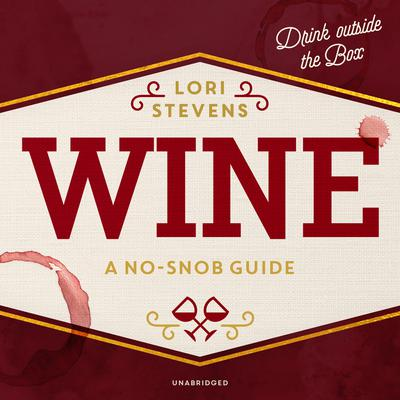 Wine: A No-Snob Guide; Drink outside the Box Audiobook, by Lori Stevens