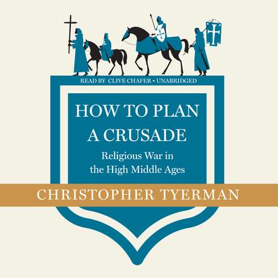 How to Plan a Crusade: Religious War in the High Middle Ages Audiobook, by Christopher Tyerman