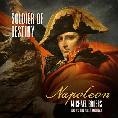 Napoleon: Soldier of Destiny Audiobook, by