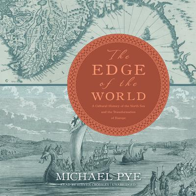 The Edge of the World: A Cultural History of the North Sea and the Transformation of Europe Audiobook, by Michael Pye