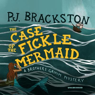 The Case of the Fickle Mermaid: A Brothers Grimm Mystery Audiobook, by Paula Brackston