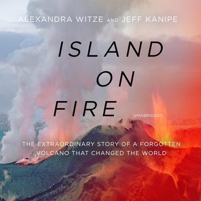 Island on Fire: The Extraordinary Story of a Forgotten Volcano That Covered a Continent in Darkness Audiobook, by Alexandra Witze