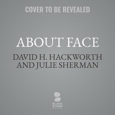 About Face Audiobook, by David H. Hackworth