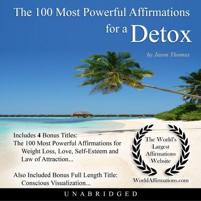 The 100 Most Powerful Affirmations for a Detox Audiobook, by Jason Thomas