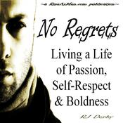 No Regrets: Living a Life of Passion, Self-Respect & Boldness Audiobook, by RJ Derby