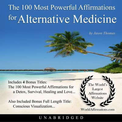 The 100 Most Powerful Affirmations for Alternative Medicine Audiobook, by Jason Thomas