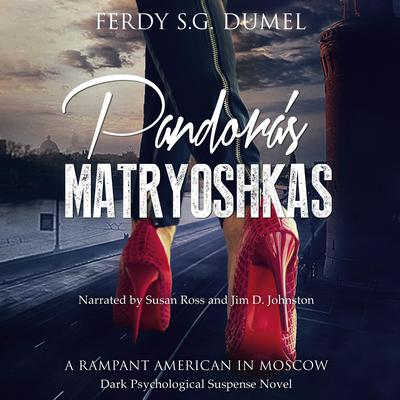 Pandoras Matryoshkas - A Rampant American in Moscow Audiobook, by Ferdy S.G. Dumel