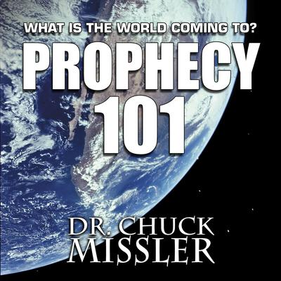 Prophecy 101: : What Is the World Coming To? Audiobook, by Chuck Missler
