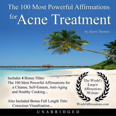 The 100 Most Powerful Affirmations for Acne Treatment Audiobook, by Jason Thomas