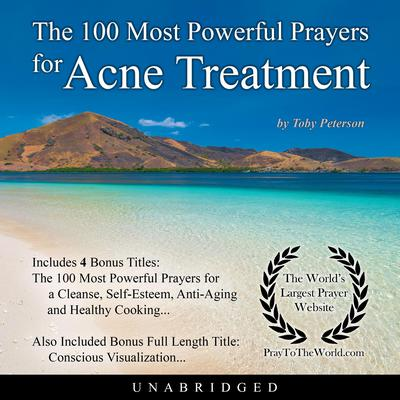 The 100 Most Powerful Prayers for Acne Treatment Audiobook, by Toby Peterson