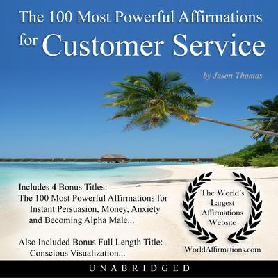 The 100 Most Powerful Affirmations for Customer Service Audiobook, by Jason Thomas