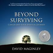 Beyond Surviving: Cancer and Your Spiritual Journey Audiobook, by Author Info Added Soon