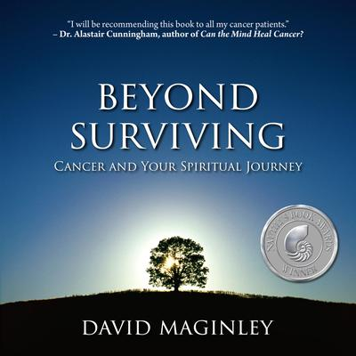 Beyond Surviving: Cancer and Your Spiritual Journey Audiobook, by David Maginley