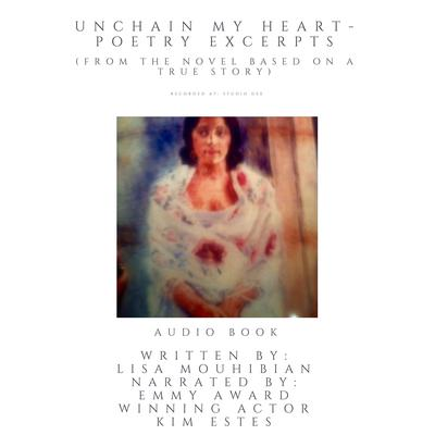 Unchain My Heart - Poetry Excerpts (from the the novel based on a true story) Audiobook, by Lisa Mouhibian