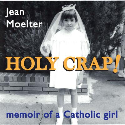 Holy Crap! memoir of a Catholic girl Audiobook, by Jean Moelter
