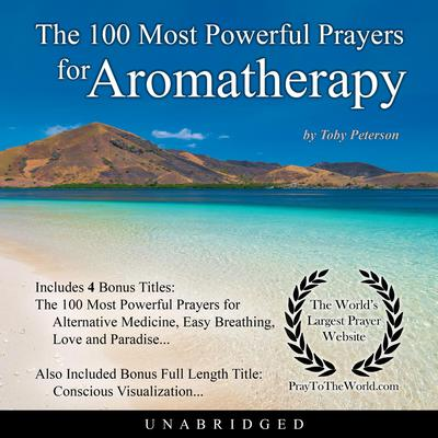 The 100 Most Powerful Prayers for Aromatherapy Audiobook, by Toby Peterson