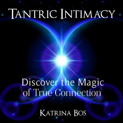 Tantric Intimacy: Discover the Magic of True Connection Audiobook, by Katrina Bos