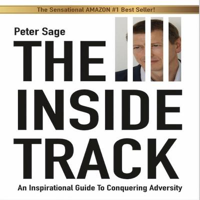 The Inside Track: An Inspirational Guide to Conquering Adversity Audiobook, by Peter Sage
