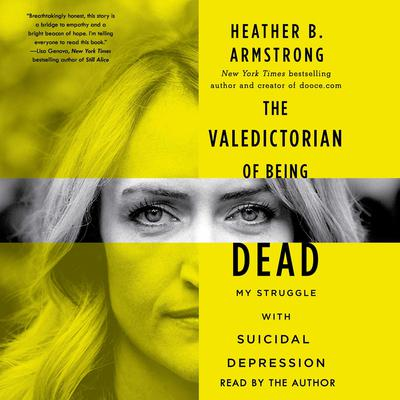 The Valedictorian of Being Dead: The True Story of Dying Ten Times to Live Audiobook, by Heather B. Armstrong