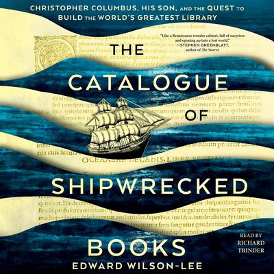 The Catalogue of Shipwrecked Books: Christopher Columbus, His Son, and the Quest to Build the World's Greatest Library Audiobook, by Edward Wilson-Lee