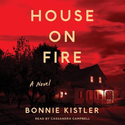 House on Fire: A Novel Audiobook, by Bonnie Kistler