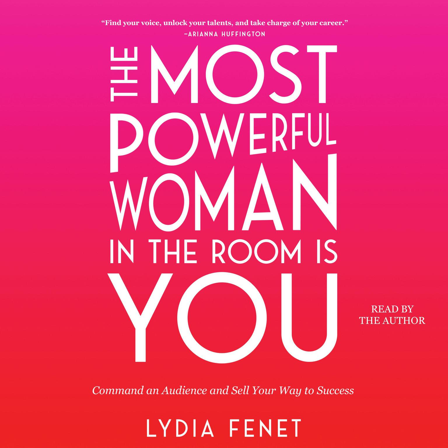 Printable The Most Powerful Woman in the Room Is You: Command an Audience and Sell Your Way to Success Audiobook Cover Art