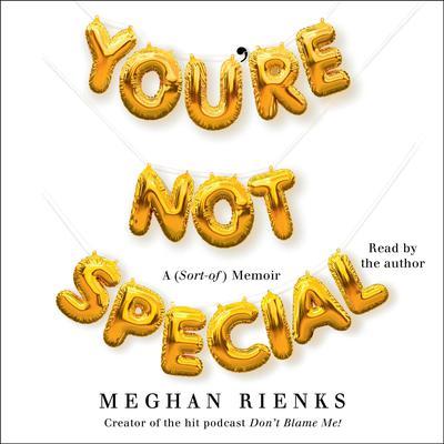 Youre Not Special: A (Sort-of) Memoir Audiobook, by Meghan Rienks