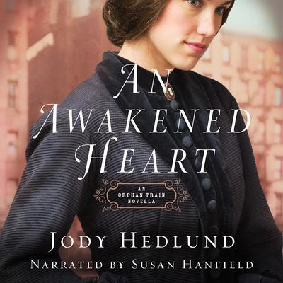 An Awakened Heart: An Orphan Train Novella Audiobook, by Jody Hedlund