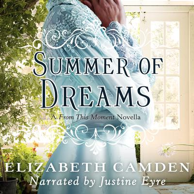Summer of Dreams: A From This Moment Novella Audiobook, by Elizabeth Camden