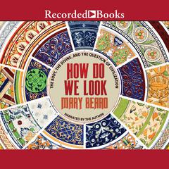 How Do We Look: The Body, the Divine, and the Question of Civilization Audiobook, by Mary Beard