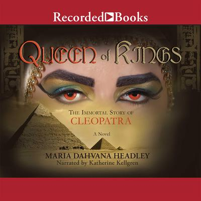 Queen of Kings: A Novel of Cleopatra, the Vampire Audiobook, by Marie Dahuana Headley