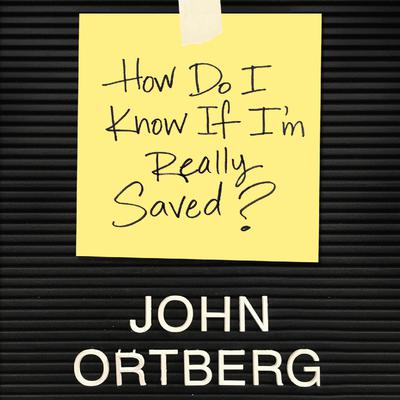 How Do I Know if Im Really Saved Audiobook, by John Ortberg