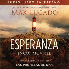 Esperanza inconmovible: Edificar nuestras vidas sobre las promesas de Dios Audiobook, by Max Lucado