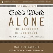 Gods Word Alone: Audio Lectures: A Complete Course on the Authority of Scripture Audiobook, by Author Info Added Soon