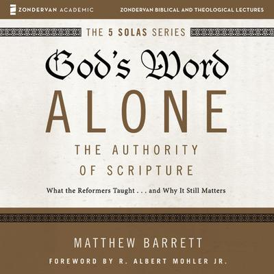 Gods Word Alone: Audio Lectures: A Complete Course on the Authority of Scripture Audiobook, by Matthew Barrett