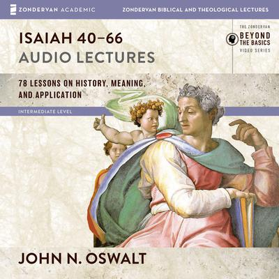 Isaiah 40-66: Audio Lectures Audiobook, by John N. Oswalt