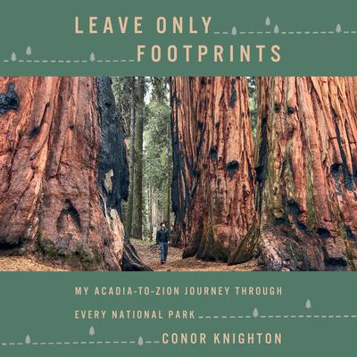 Leave Only Footprints: My Acadia-to-Zion Journey Through Every National Park Audiobook, by Conor Knighton