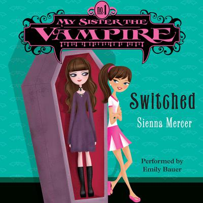My Sister the Vampire #1: Switched Audiobook, by Sienna Mercer