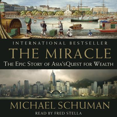 The Miracle: The Epic Story of Asias Quest for Wealth Audiobook, by Michael Schuman