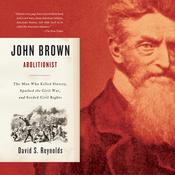 John Brown, Abolitionist: The Man Who Killed Slavery, Sparked the Civil War, and Seeded Civil Rights Audiobook, by David S. Reynolds