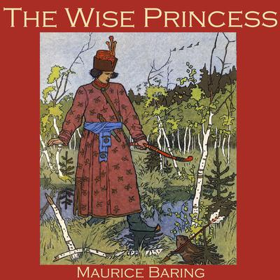 The Wise Princess: A Russian Fairy Tale Audiobook, by Maurice Baring