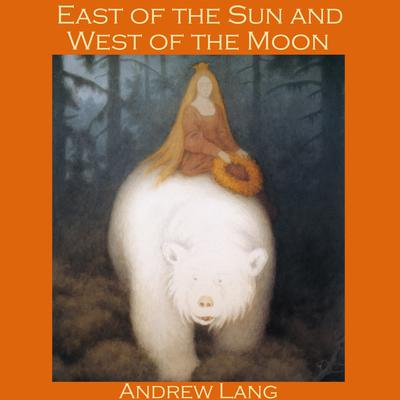 East of the Sun and West of the Moon: A Norwegian Fairy Tale Audiobook, by Andrew Lang