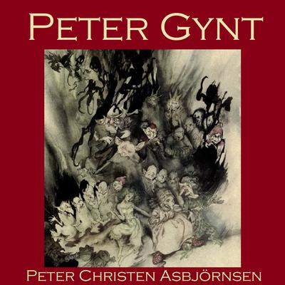 Peter Gynt: A Norwegian Folk Tale Audiobook, by Peter Christen Asbjörnsen