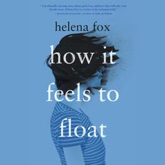 How It Feels to Float Audiobook, by Helena Fox Dunan, Helena Fox