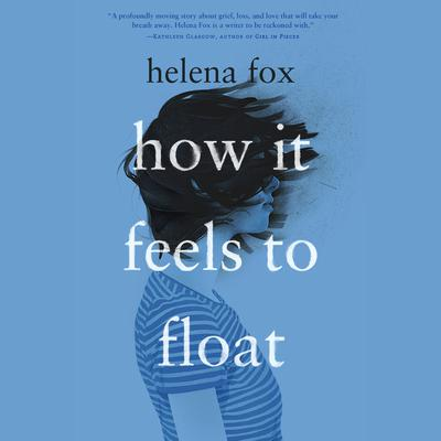 How It Feels to Float Audiobook, by Helena Fox Dunan