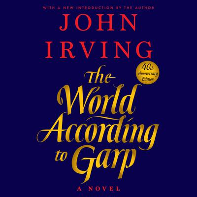 The World According to Garp: A Novel Audiobook, by